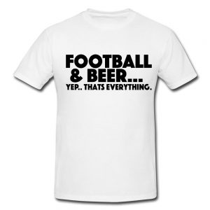 Football And Beer Yep That's Everything
