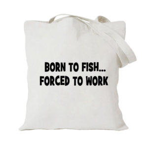 Born To Fish Forced To Work